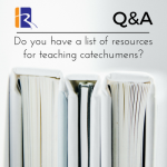 Q&A: Do you have a list of resources for teaching catechumens?
